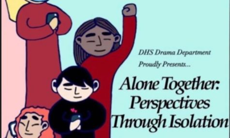 DHS Drama presents Alone Together: Perspectives Through Isolation